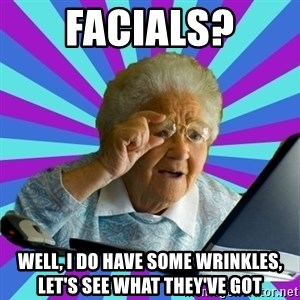 old lady - facials? well, i do have some wrinkles, let's see what they've got