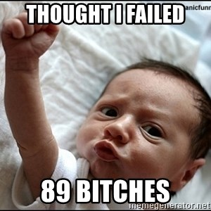 baby fist pump - Thought I Failed 89 Bitches