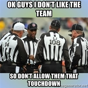 NFL Ref Meeting - OK GUYS I DON'T LIKE THE TEAM SO DON'T ALLOW THEM THAT TOUCHDOWN