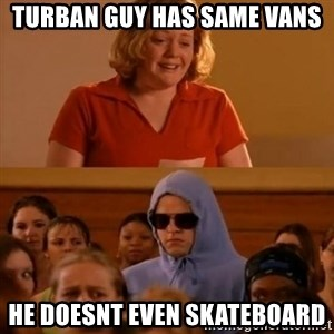 She Doesn't Even Go Here! - Turban Guy has same vans He doesnt even skateboard