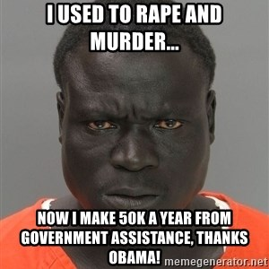 Jailnigger - I USED TO RAPE AND MURDER... NOW I MAKE 50K A YEAR FROM GOVERNMENT ASSISTANCE, THANKS OBAMA!