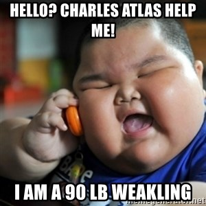fat chinese kid - hello? charles atlas help me! i am a 90 lb weakling