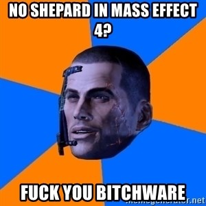 Chilled out Shepard - No shepard in mass effect 4? fuck you bitchware