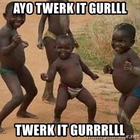 african children dancing - AYO TWERK IT GURLLL TWERK IT GURRRLLL