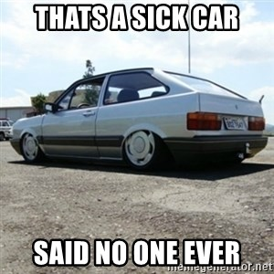 treiquilimei - THATS A SICK CAR SAID NO ONE EVER