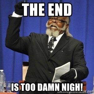 Rent Is Too Damn High - the end is too damn nigh!