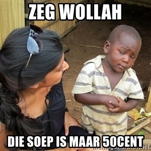 skeptical black kid - ZEg wollah DIE SOEP IS MAAR 50CENT