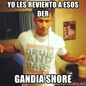 Drum And Bass Guy - yo les reviento a esos der gandia shore