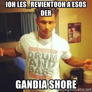 Drum And Bass Guy - ioh les_reviento0h a esos der gandia shore