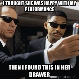 men in black - i thought she was happy with my performance then i found this in her drawer
