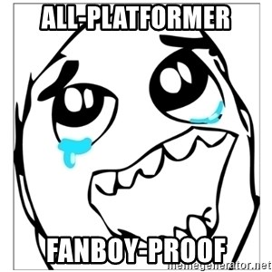 Epic win - All-Platformer fanboy-proof