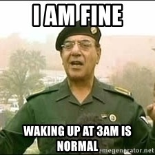 Baghdad Bob - I am fine waking up at 3am is normal