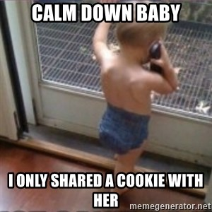 Baby on Phone - calm down baby i only shared a cookie with her