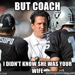 Knapped  - BUT COACH  I DIDN'T KNOW SHE WAS YOUR WIFE