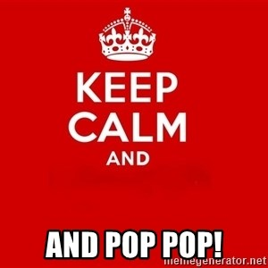 Keep Calm 2 - And Pop pop!