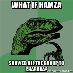Raptor - WHAT IF HAMZA SHOWED ALL THE GROUP TO CHARARA?