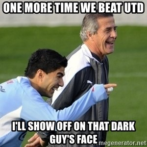 Luis Suarez - One more time we beat utd I'll show off on that dark guy's face