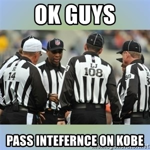 NFL Ref Meeting - Ok guys PASS INTEFERNCE ON KOBE