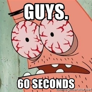 Stoned Patrick - guys. 60 seconds