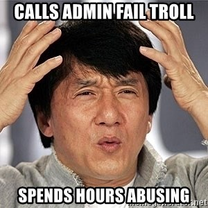 Jackie Chan - calls admin fail troll spends hours abusing