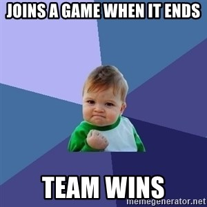 Success Kid - Joins a game when it ends team wins