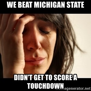 crying girl sad - WE BEAT MICHIGAN STATE DIDN'T GET TO SCORE A TOUCHDOWN