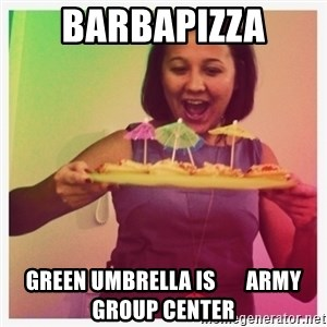 Typical_Ksyusha - BARBAPIZZA GREEN UMBRELLA IS       ARMY GROUP CENTER