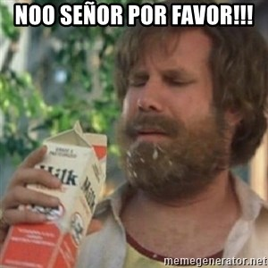 Milk was a bad choice - NOO SEÑOR POR FAVOR!!!