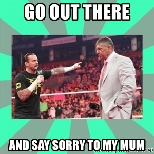 CM Punk Apologize! - GO OUT THERE  AND SAY SORRY TO MY MUM