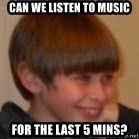 Little Kid - Can we listen to music for the last 5 mins?