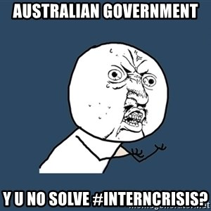 Y U No - Australian Government Y U NO solve #INTERNCRISIS?