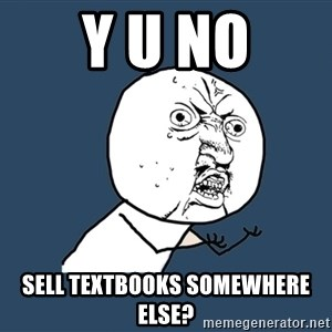 Y U No - y u no sell textbooks somewhere else?