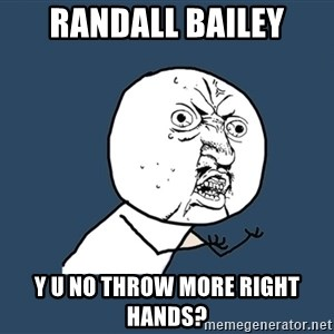 Y U No - Randall bailey y u no throw more right hands?