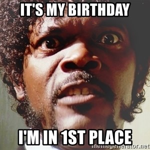 Mad Samuel L Jackson - it's My Birthday I'm In 1st Place