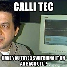 pasqualebolado2 - Calli tec  have you tryed switching it on an back off ?