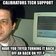 pasqualebolado2 - calibrators tech support Have you tryed turning it back off an back on yet ?