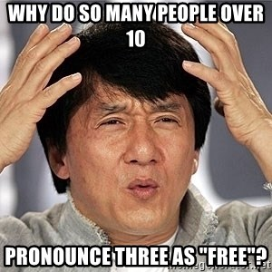"Jackie Chan - Why do so many people over 10 pronounce three as ""free""?"