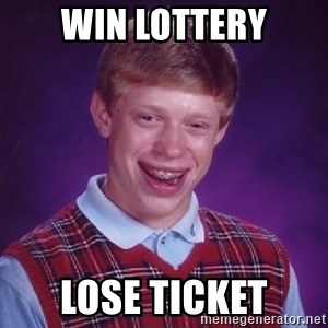 Bad Luck Brian - win lottery lose ticket