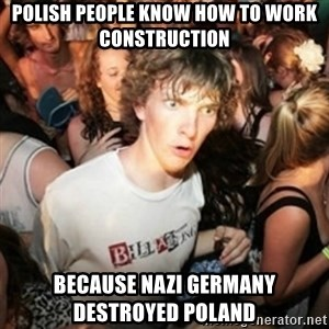 Sudden clarity clarence - Polish people know how to work construction because nazi germany destroyed poland