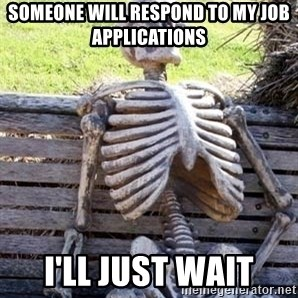 Waiting For Op - someone will respond to my job applications i'll just wait