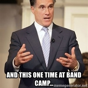 Relatable Romney - and this one time at band camp...