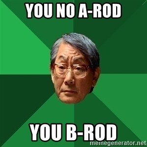 High Expectations Asian Father - You no a-rod You b-rod