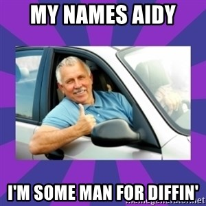 Perfect Driver - MY NAMES AIDY  I'M SOME MAN FOR DIFFIN'