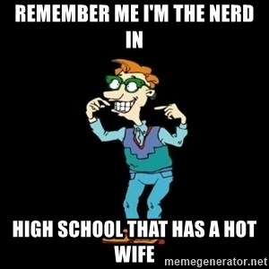 Drew Pickles: The Gayest Man In The World - REMEMBER ME I'M THE NERD IN HIGH SCHOOL THAT HAS A HOT WIFE