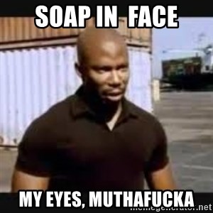 James Doakes surprise - soap in  face my eyes, muthafucka