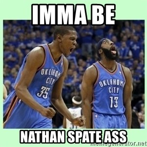durant harden - IMMA BE  NATHAN SPATE ASS