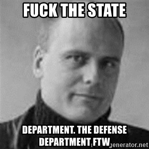 Stefan Molyneux  - fuck the state department. the defense department ftw