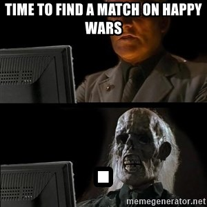 Waiting For - Time to find a match on happy wars .