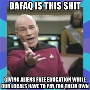 what  the fuck is this shit? - DaFAQ is this shit giving ALIENS free education while our locals have to pay for their own