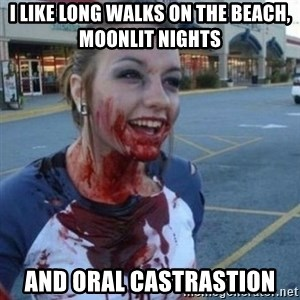 Scary Nympho - I like long walks on the beach, moonlit nights  and oral castrastion